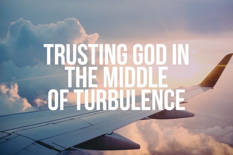 Trusting God In The Middle Of Turbulence